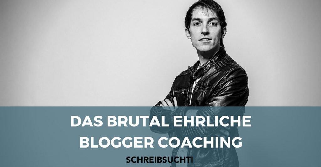 Das brutal ehrliche Blogger Coaching von Schreibsuchti