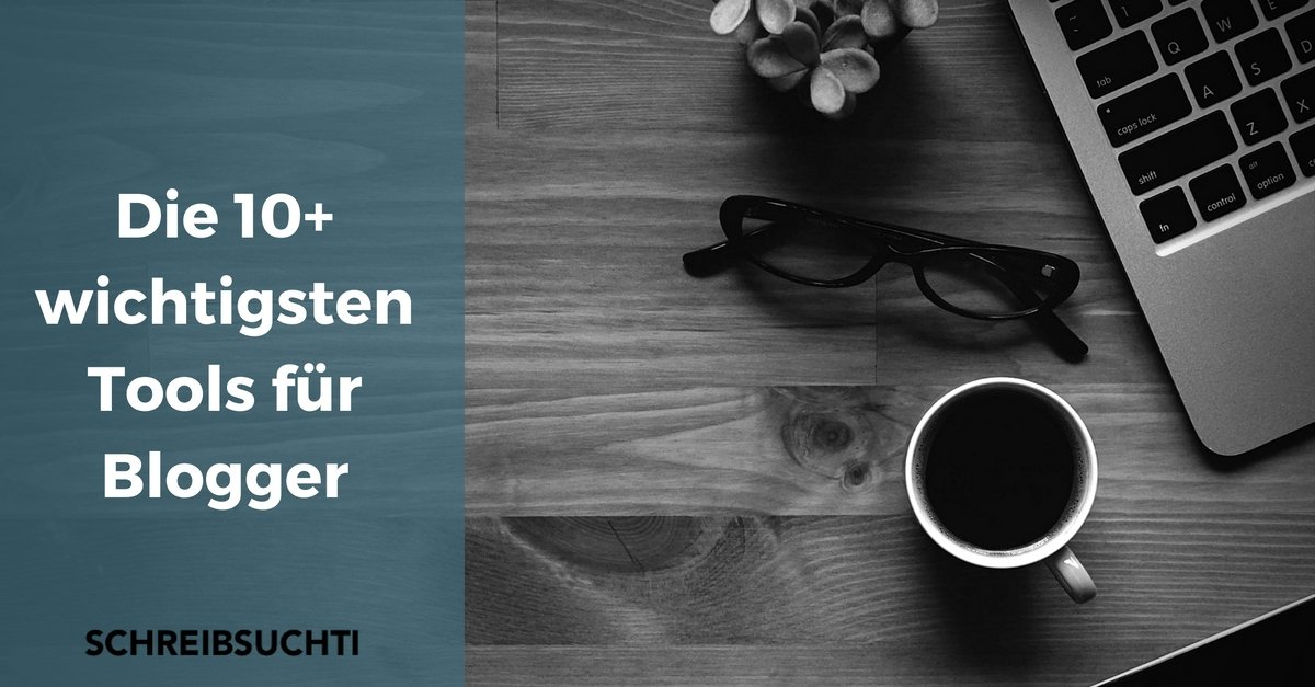 Die besten und wichtigsten Tools für Blogger