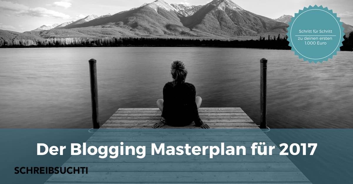 Der Blogging-Masterplan 2017: Schritt für Schritt zu deinen ersten 1.000 Euro