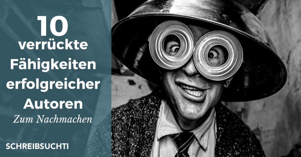 Verrückte Fähigkeiten erfolgreicher Autoren - von Schreibsuchti Walter Epp